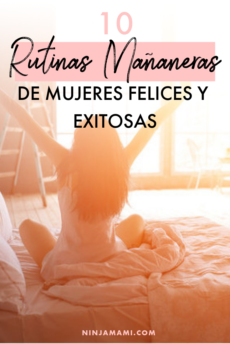 10 Rutinas Mañaneras De Mujeres Felices y Exitosas